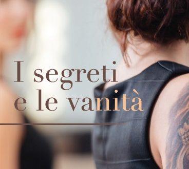 I SEGRETI E LE VANITA' – Il Romanzo che Coinvolge e fa Riflettere!
